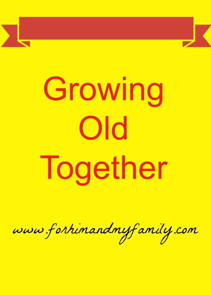 Growing Old Together {Blogging the ABC's Letter G}