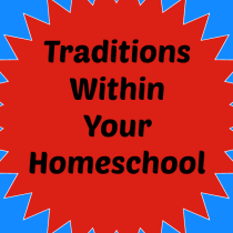 Traditions Within Your Homeschool